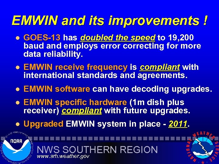 EMWIN and its improvements ! l GOES-13 has doubled the speed to 19, 200