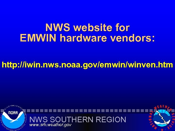 NWS website for EMWIN hardware vendors: http: //iwin. nws. noaa. gov/emwin/winven. htm NWS SOUTHERN