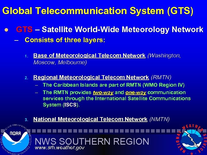 Global Telecommunication System (GTS) l GTS – Satellite World-Wide Meteorology Network – Consists of