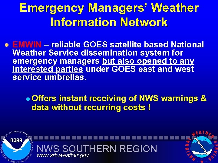 Emergency Managers' Weather Information Network l EMWIN – reliable GOES satellite based National Weather