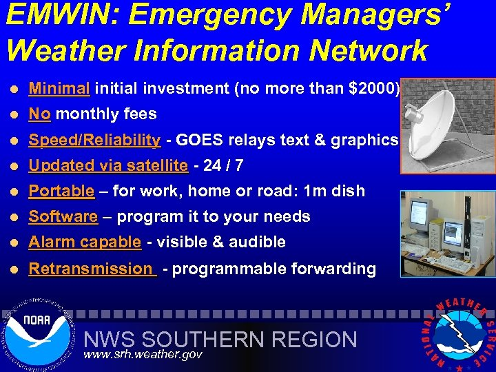EMWIN: Emergency Managers' Weather Information Network l Minimal initial investment (no more than $2000)