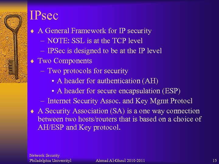 IPsec ¨ A General Framework for IP security – NOTE: SSL is at the