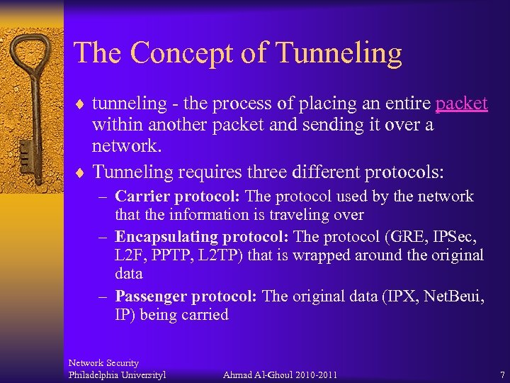 The Concept of Tunneling ¨ tunneling - the process of placing an entire packet