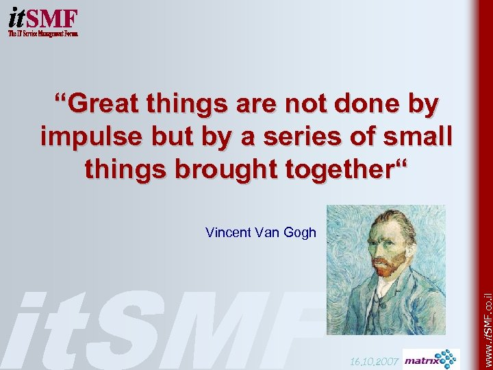"""Great things are not done by impulse but by a series of small things"