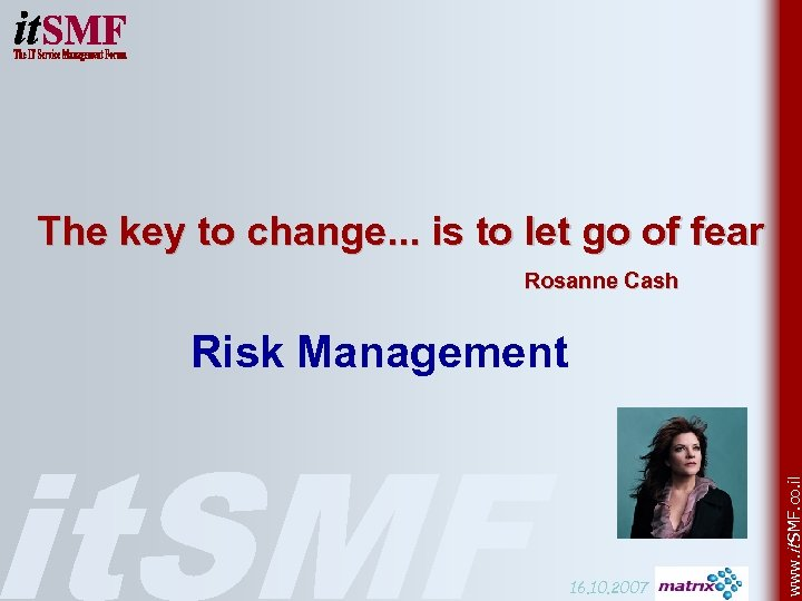 The key to change. . . is to let go of fear Rosanne Cash
