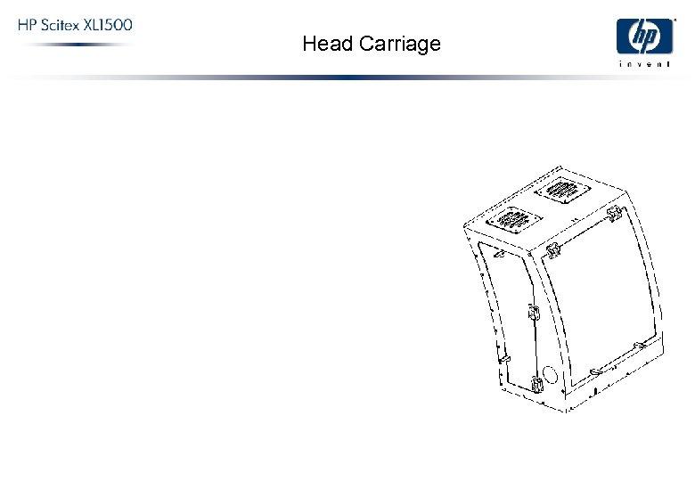 Head Carriage