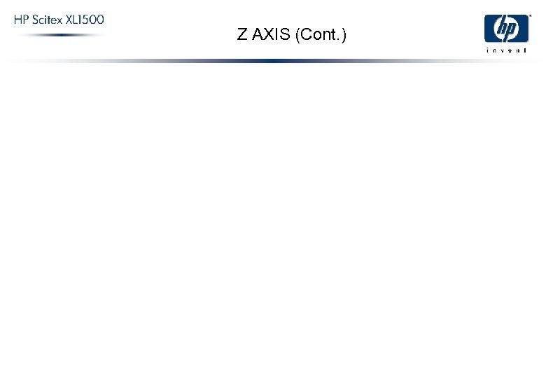 Z AXIS (Cont. )