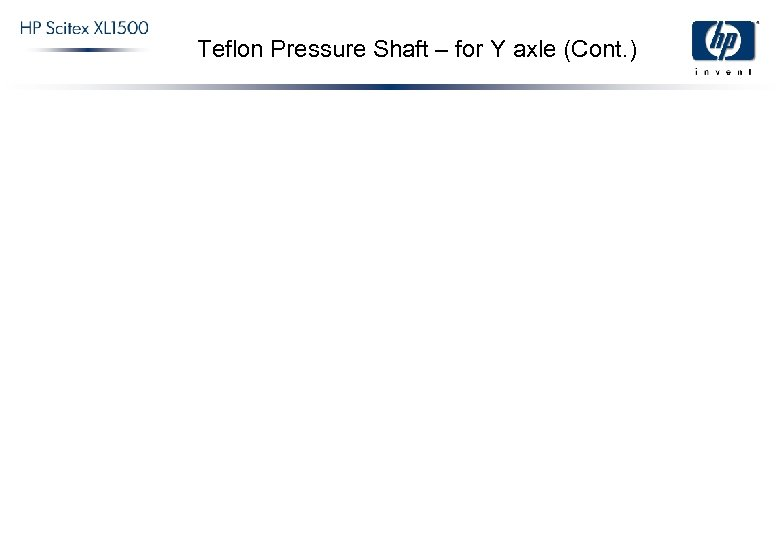 Teflon Pressure Shaft – for Y axle (Cont. )