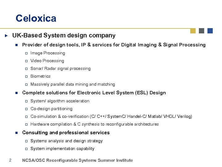 Celoxica UK-Based System design company n Provider of design tools, IP & services for