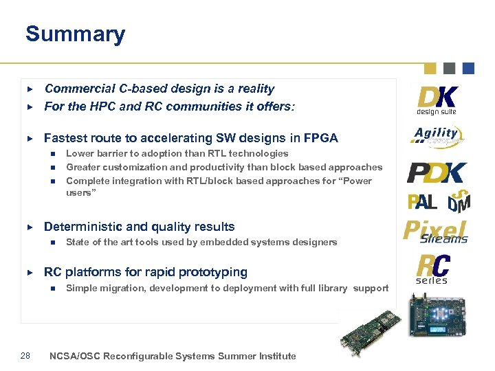 Summary Commercial C-based design is a reality For the HPC and RC communities it