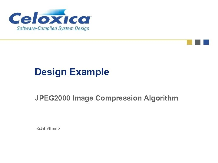 Design Example JPEG 2000 Image Compression Algorithm <date/time>