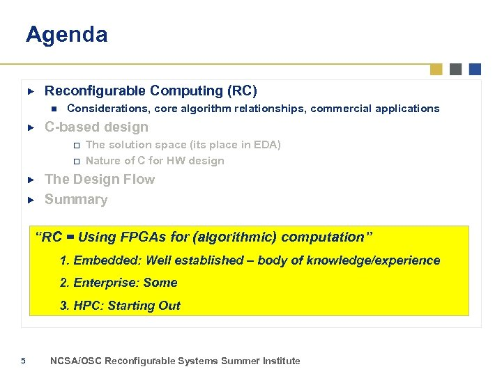 Agenda Reconfigurable Computing (RC) n Considerations, core algorithm relationships, commercial applications C-based design o