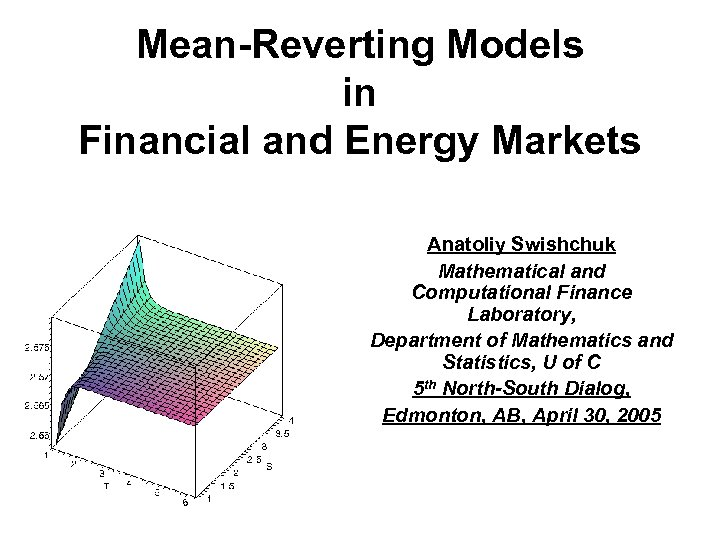 Mean-Reverting Models in Financial and Energy Markets Anatoliy Swishchuk Mathematical and Computational Finance Laboratory,