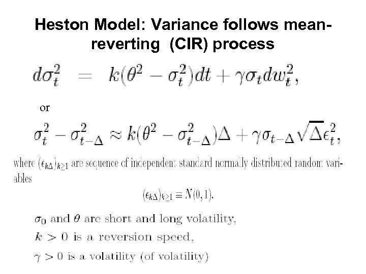 Heston Model: Variance follows meanreverting (CIR) process or