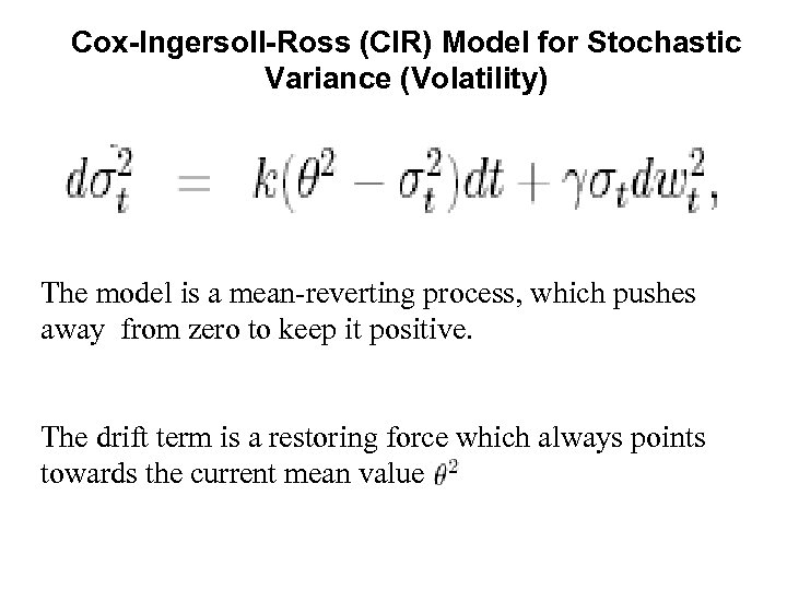 Cox-Ingersoll-Ross (CIR) Model for Stochastic Variance (Volatility) The model is a mean-reverting process, which