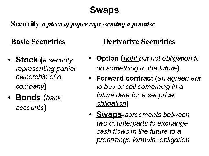 Swaps Security-a piece of paper representing a promise Basic Securities • Stock (a security