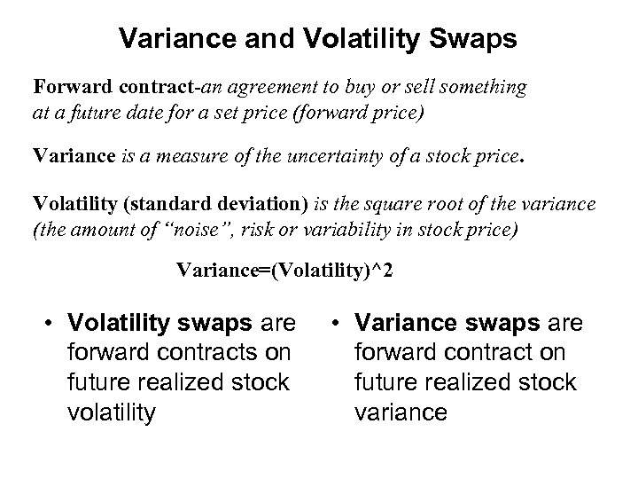 Variance and Volatility Swaps Forward contract-an agreement to buy or sell something at a