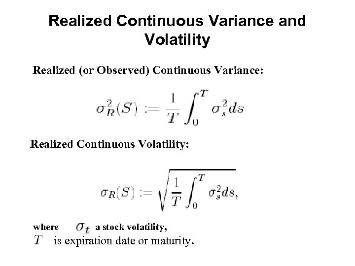 Realized Continuous Variance and Volatility Realized (or Observed) Continuous Variance: Realized Continuous Volatility: where