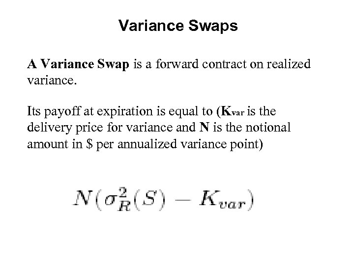 Variance Swaps A Variance Swap is a forward contract on realized variance. Its payoff