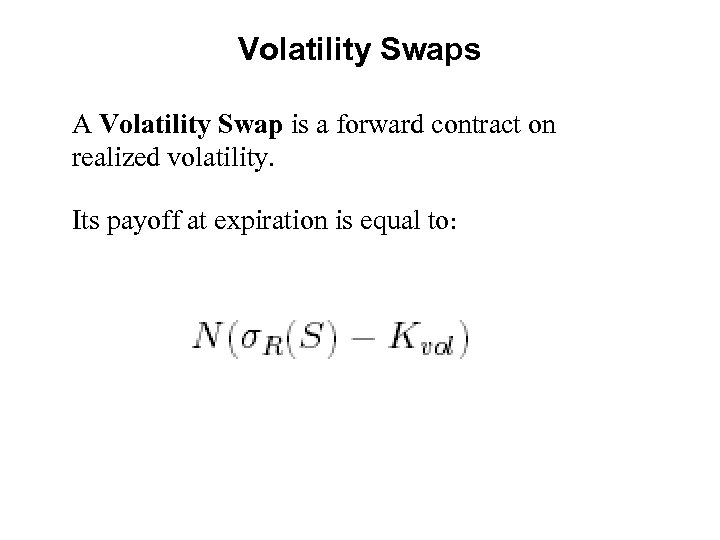 Volatility Swaps A Volatility Swap is a forward contract on realized volatility. Its payoff