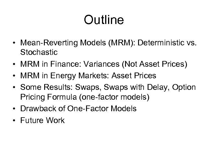 Outline • Mean-Reverting Models (MRM): Deterministic vs. Stochastic • MRM in Finance: Variances (Not