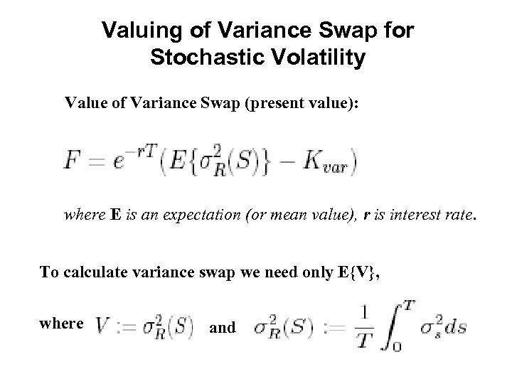 Valuing of Variance Swap for Stochastic Volatility Value of Variance Swap (present value): where