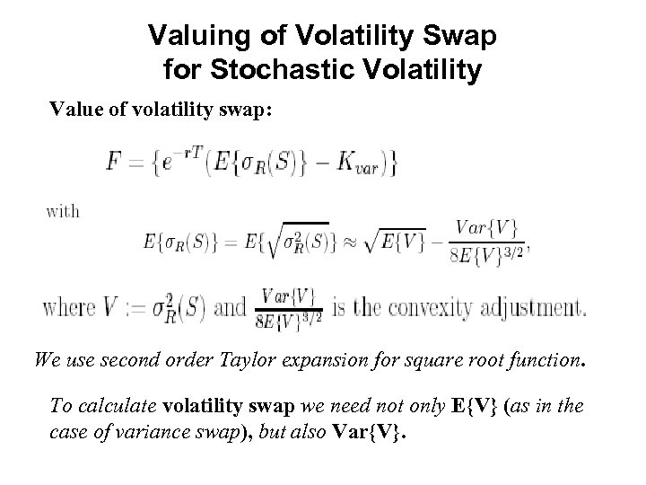 Valuing of Volatility Swap for Stochastic Volatility Value of volatility swap: We use second