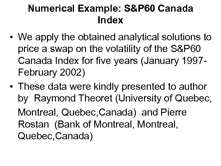 Numerical Example: S&P 60 Canada Index • We apply the obtained analytical solutions to