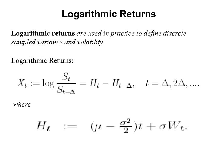 Logarithmic Returns Logarithmic returns are used in practice to define discrete sampled variance and