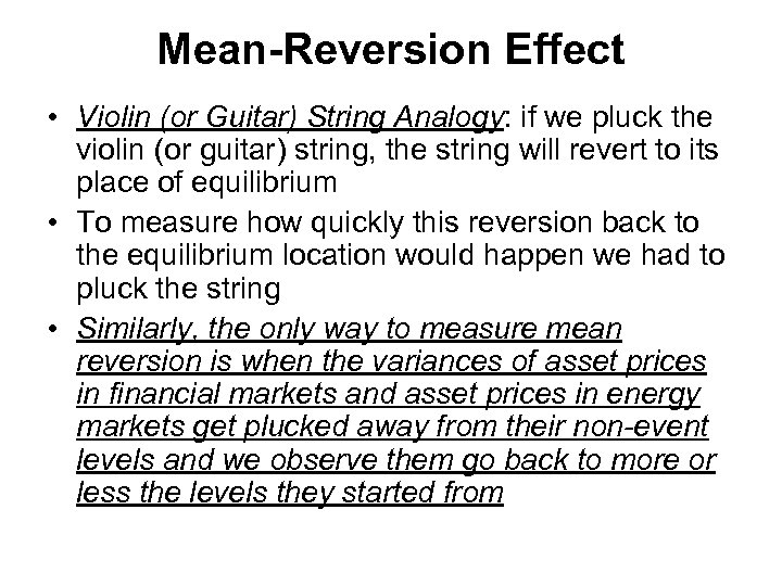 Mean-Reversion Effect • Violin (or Guitar) String Analogy: if we pluck the violin (or