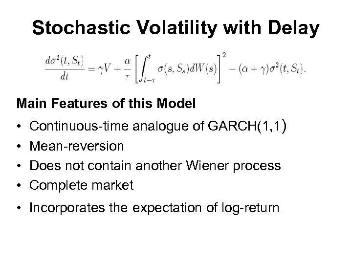 Stochastic Volatility with Delay Main Features of this Model • • Continuous-time analogue of