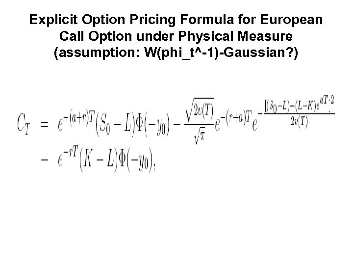 Explicit Option Pricing Formula for European Call Option under Physical Measure (assumption: W(phi_t^-1)-Gaussian? )