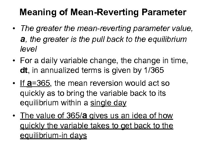 Meaning of Mean-Reverting Parameter • The greater the mean-reverting parameter value, a, the greater
