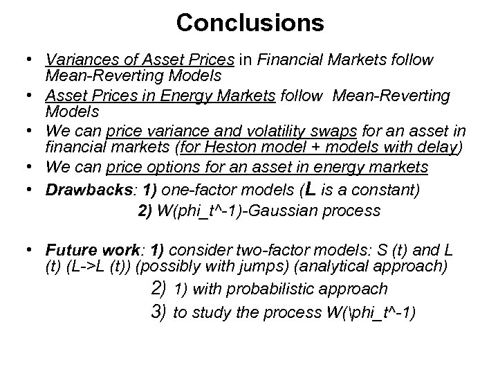 Conclusions • Variances of Asset Prices in Financial Markets follow Mean-Reverting Models • Asset