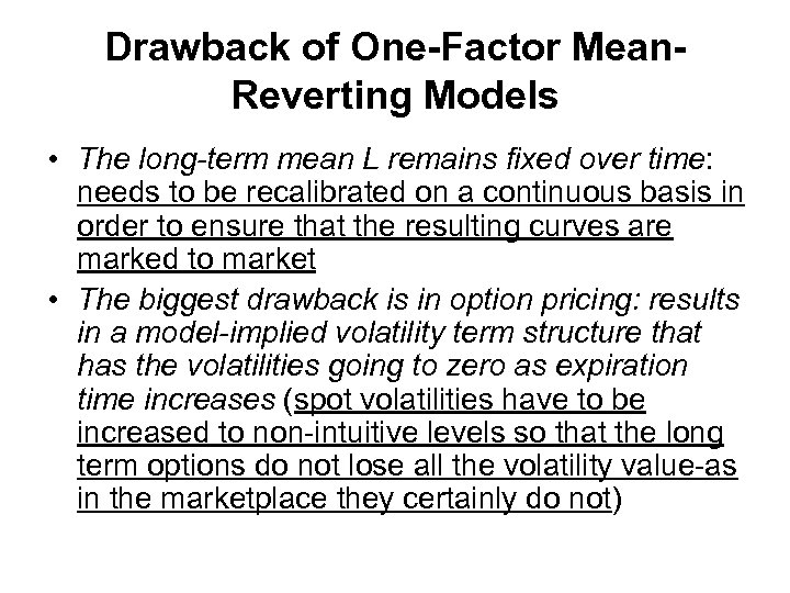 Drawback of One-Factor Mean. Reverting Models • The long-term mean L remains fixed over