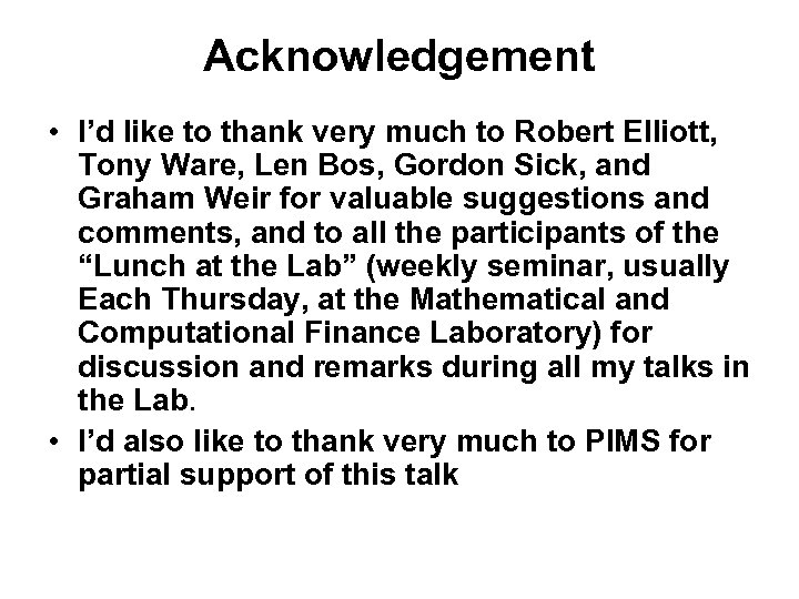 Acknowledgement • I'd like to thank very much to Robert Elliott, Tony Ware, Len