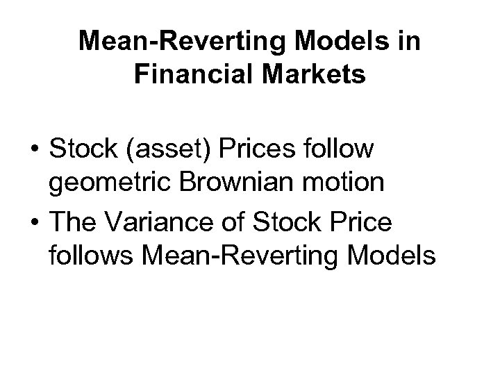Mean-Reverting Models in Financial Markets • Stock (asset) Prices follow geometric Brownian motion •