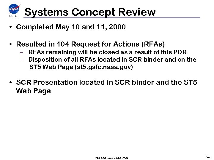 GSFCC Systems Concept Review • Completed May 10 and 11, 2000 • Resulted in