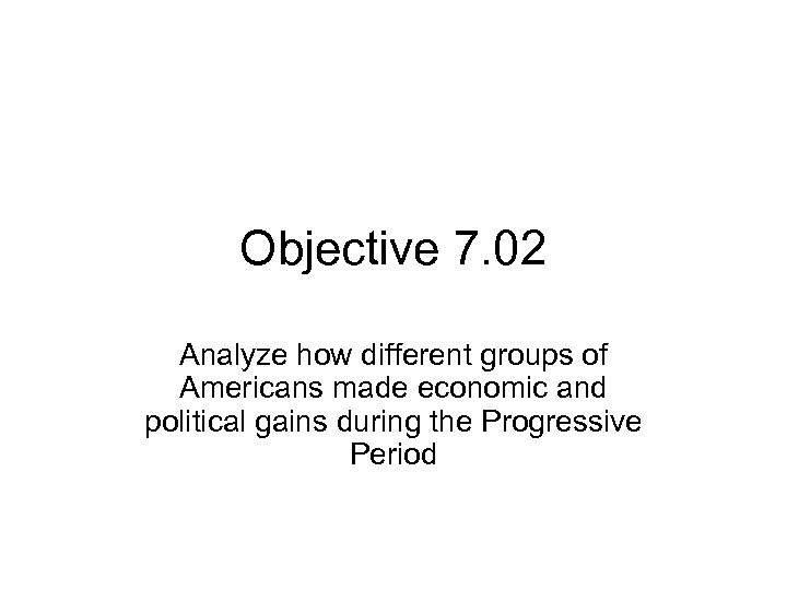 Objective 7. 02 Analyze how different groups of Americans made economic and political gains