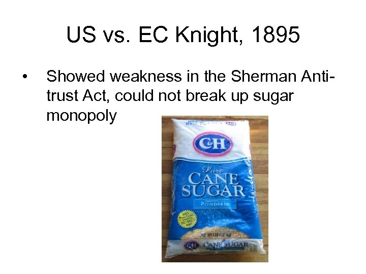 US vs. EC Knight, 1895 • Showed weakness in the Sherman Antitrust Act, could