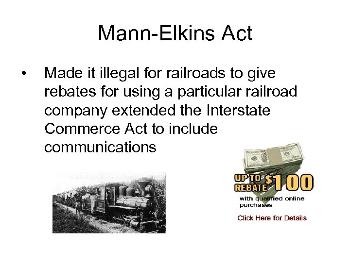 Mann-Elkins Act • Made it illegal for railroads to give rebates for using a