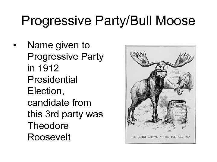 Progressive Party/Bull Moose • Name given to Progressive Party in 1912 Presidential Election, candidate