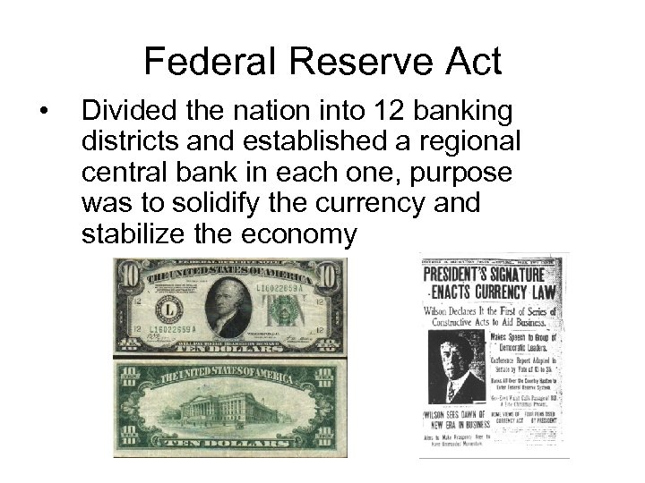 Federal Reserve Act • Divided the nation into 12 banking districts and established a