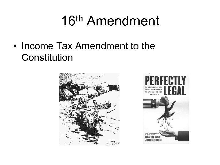 16 th Amendment • Income Tax Amendment to the Constitution