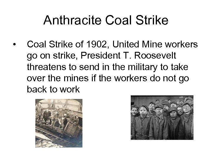 Anthracite Coal Strike • Coal Strike of 1902, United Mine workers go on strike,