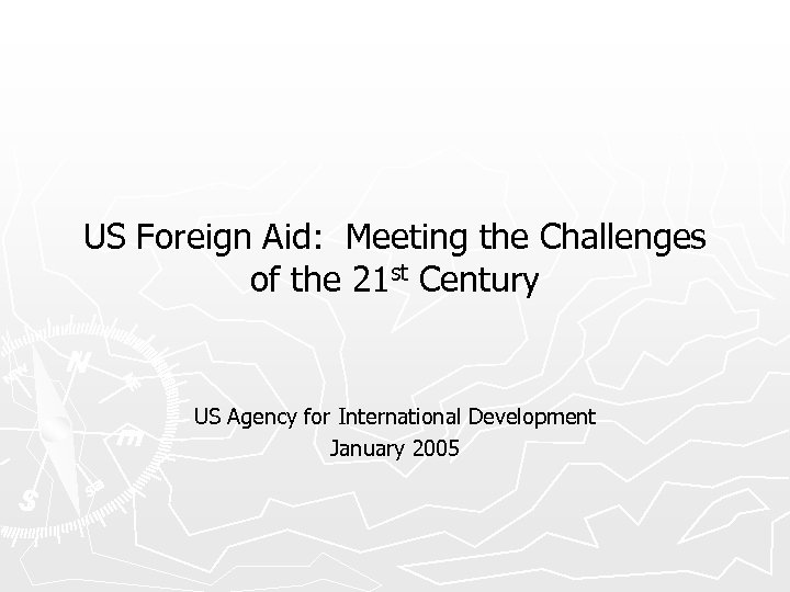 US Foreign Aid: Meeting the Challenges of the 21 st Century US Agency for