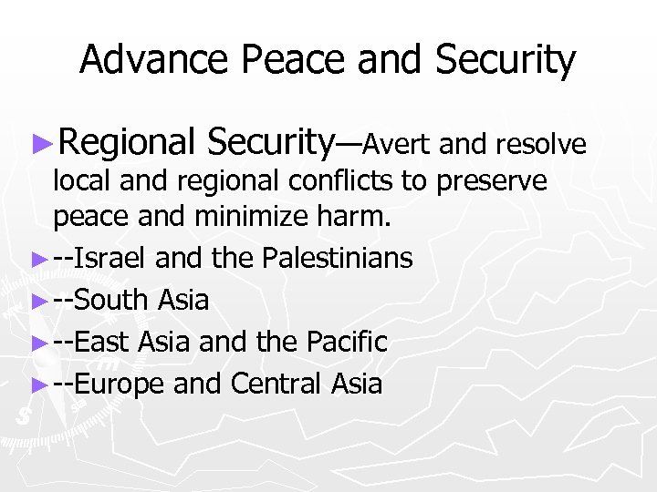 Advance Peace and Security ►Regional Security—Avert and resolve local and regional conflicts to preserve