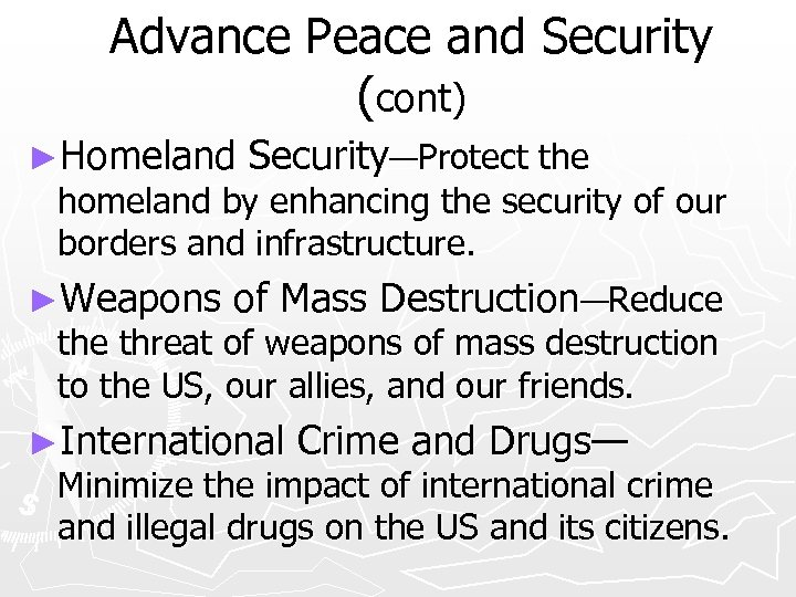 Advance Peace and Security (cont) ►Homeland Security—Protect the homeland by enhancing the security of