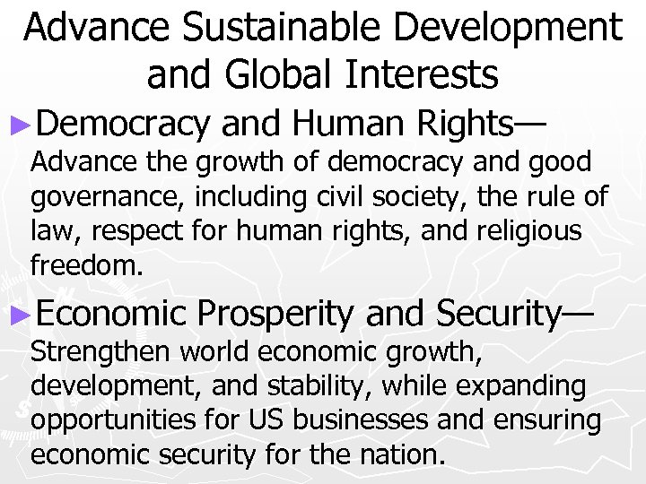Advance Sustainable Development and Global Interests ►Democracy and Human Rights— Advance the growth of