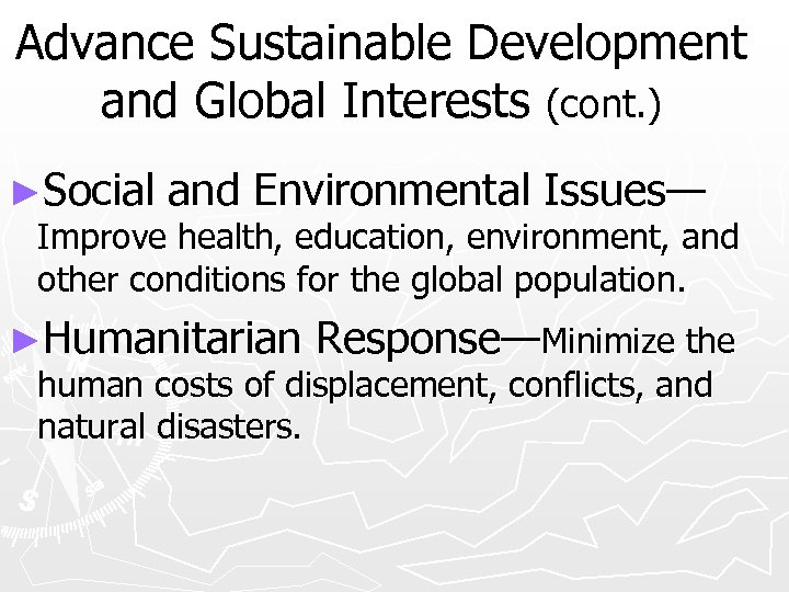 Advance Sustainable Development and Global Interests (cont. ) ►Social and Environmental Issues— Improve health,